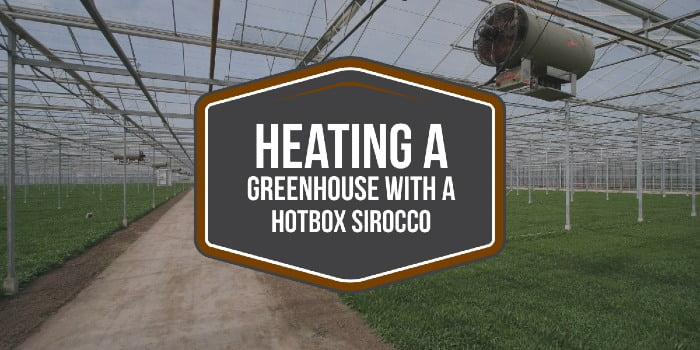 Heating A Greenhouse With A Hotbox Sirocco